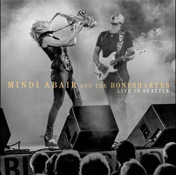 Mindi Abair and The Boneshakers – Live in Seattle