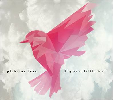 Plebeian Love – Big Sky, Little Bird