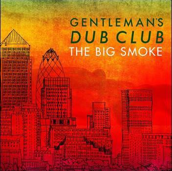 Gentleman's Dub Club – The Big Smoke