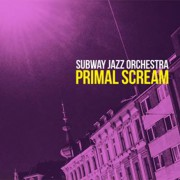 Subway Jazz Orchestra – Primal Scream