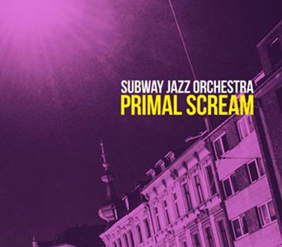 Subway Jazz Orchestra – Primal Scream