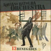 Adriano Batolba Orchestra – 13 Renegades