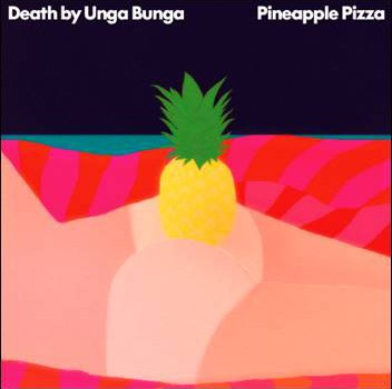 Death by Unga Bunga – Pineapple Pizza