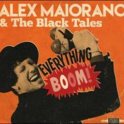 Alex Maiorano & The Black Tales – Everything Boom!