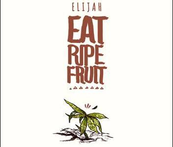 Elijah – Eat Ripe Fruit