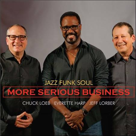 Jazz Funk Soul – (Chuck Loeb/Everette Harp/Jeff Lorber) – More Serious Business