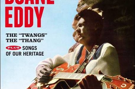 "Duane Eddy & The Rebels – The ""Twangs"" The ""Thang"" plus Songs Of Our Heritage"