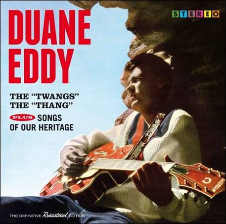 "Duane Eddy & The Rebels – The ""Twangs"" The ""Thang"" plus Songs Of Our Heritage"