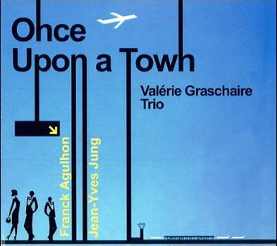 Valérie Graschaire Trio – Once Upon A Town
