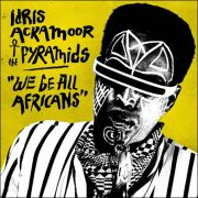 Idris Ackamoor & The Pyramids – We Be All Africans