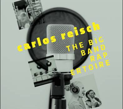 Carlos Reisch – The Big Band RAPertoire