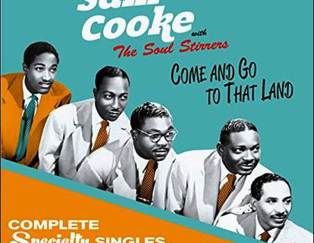 Sam Cooke with The Soul Stirrers – Come And Go To That Land – Complete Specialty Singles, 1951-1957