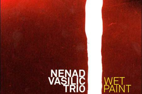 Nenad Vasilic Trio- Wet Paint