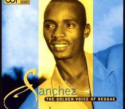 Sanchez – The Golden Voice Of Reggae (Reissue)