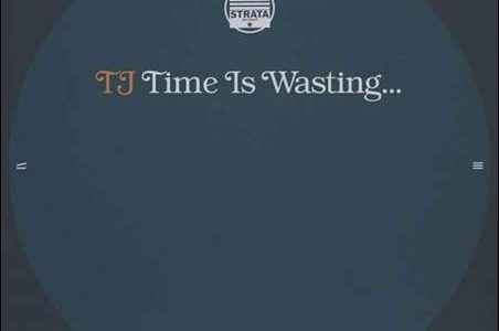 TJ – Time Is Wasting