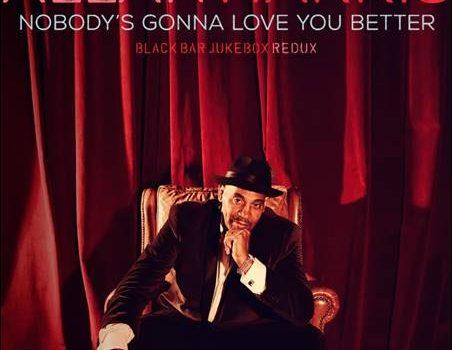 Allan Harris – Nobody's Gonna Love You Better – Black Bar Jukebox Redux