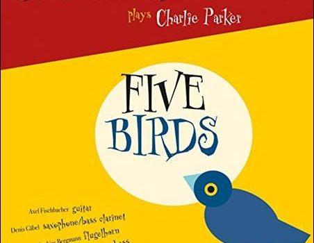 Axel Fischbacher Quintet – Plays Charlie Parker – Five Birds