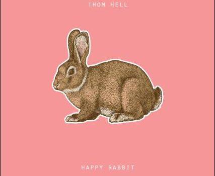 Thom Hell – Happy Rabbit