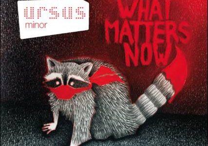 Ursus Minor – What Matters Now