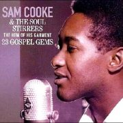 Sam Cooke & The Soul Stirrers – The Hem Of His Garment – 23 Gospel Gems