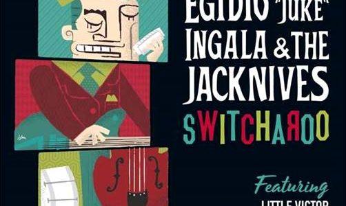 """Egidio """"Juke"""" Ingala & The Jacknives – Switcharoo"""