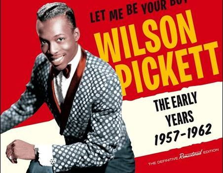 Wilson Pickett – Let Me Be Your Boy – The Early Years 1957-1962