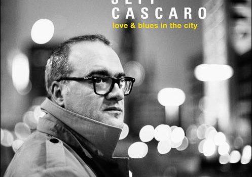 Jeff Cascaro – Love & Blues In The City