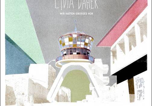Lydia Daher – Wir hatten Grosses vor