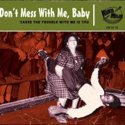 Various – Don't Mess With Me, Baby – Cause The Trouble With Me Is You