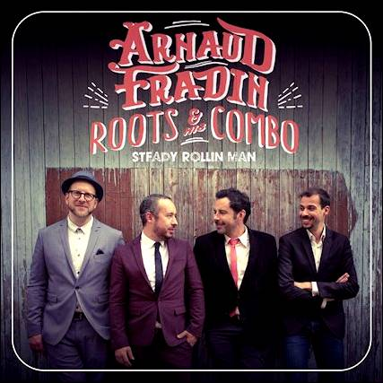 Arnaud Fradin & His Roots Combo – Steady Rollin' Man