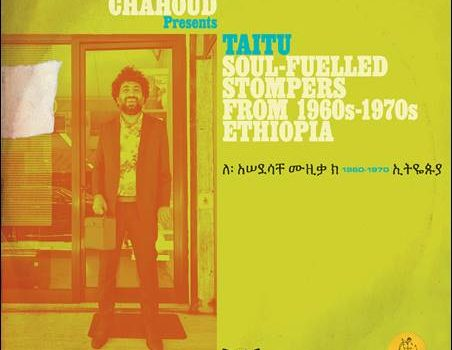 Various – Ernesto Chahoud presents Taitu: Soul-Fuelled Stompers From 1960s-1970s Ethiopia