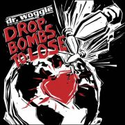 Dr. Woggle & The Radio – Drop Bombs To Lose