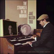 Jake Mason Trio – The Stranger In The Mirror