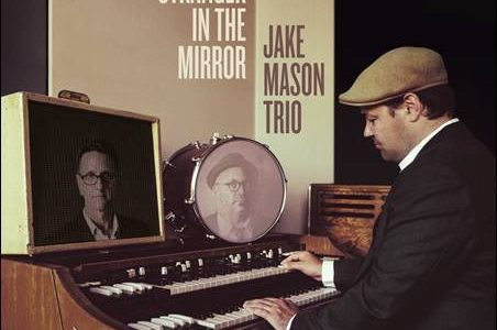 Jake Mason Trio – The Stranger In The Mirror