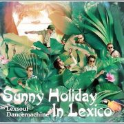 Lexsoul Dancemachine – Sunny Holiday In Lexico