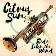 Citrus Sun – Ride Like The Wind