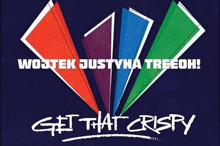 Wojtek Justyna Treeoh! – Get That Crispy