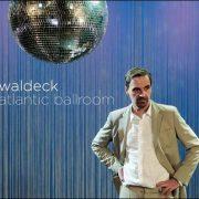 Waldeck – Atlantic Ballroom