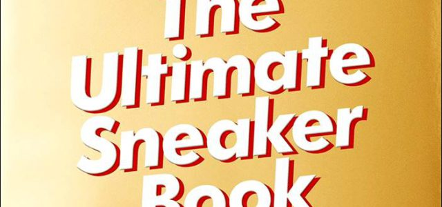 Sneaker Freaker – The Ultimate Sneaker Book