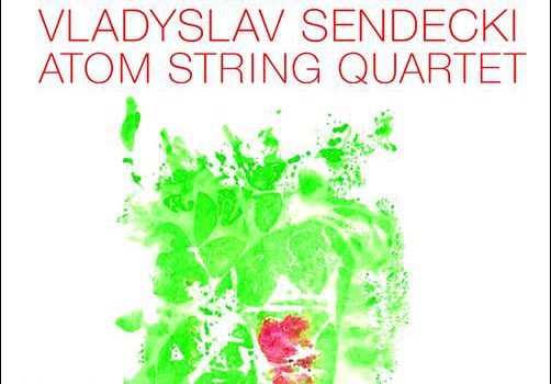 Vladyslav Sendecki Atom String Quartet – Le Jardin Oublié/My Polish Heart