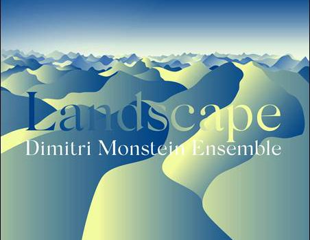 Dimitri Monstein Ensemble – Landscape