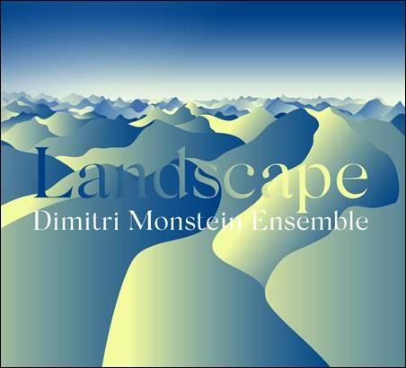 Dimitri Monstein Ensemble – Landscape