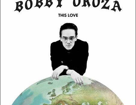 Bobby Oroza – This Love