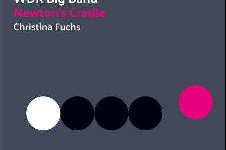 WDR Big Band / Christina Fuchs – Newton's Cradle