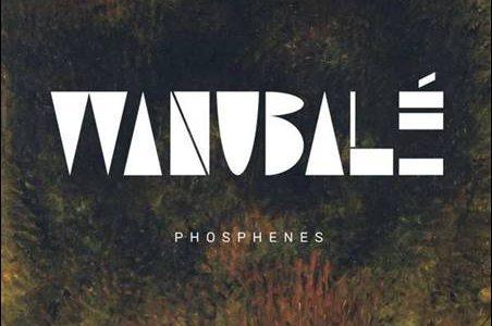 Wanubalé – Phosphenes