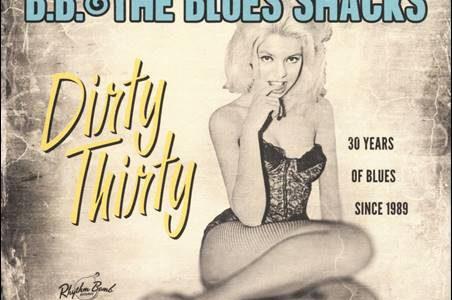 B.B. & The Blues Shacks – Dirty Thirty (Rhythm Bomb Records/Broken Silence)