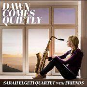 Sarah Elgeti Quartet with Friends – Dawn Comes Quietly