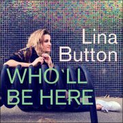 Lina Button – Who'll Be Here
