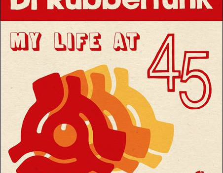 Dr. Rubberfunk – My Life At 45