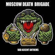 Moscow Death Brigade – Bad Accent Anthems